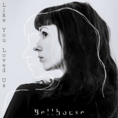 Like You Loved Us (Single) - Bellhouse