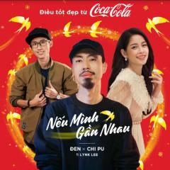 Nếu Mình Gần Nhau (Single) - Đen, Chi Pu, Lynk Lee