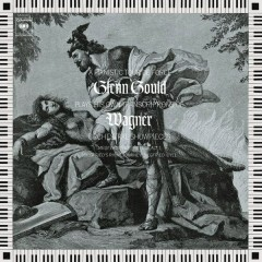Glenn Gould Plays His Own Transcriptions of Wagner Orchestral Showpieces - Gould Remastered - Glenn Gould