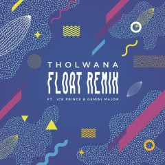 Float (Remix) - Tholwana,Gemini Major,Ice Prince