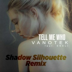 Tell Me Who (Shadow Silhouette Remix) - Vanotek,ENELI