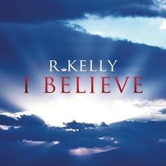 I Believe - R. Kelly