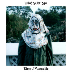 River (Acoustic) - Bishop Briggs