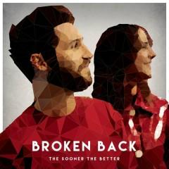 The Sooner the Better - Broken Back