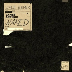 Naked (CADE Remix) - James Arthur