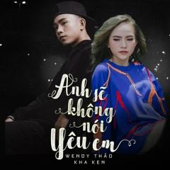 Anh Sẽ Không Nói Yêu Em (Single) - Wendy Thảo, Kha Ken