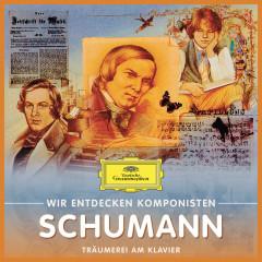 Wir Entdecken Komponisten: Robert Schumann – Träumerei am Klavier - Various Artists