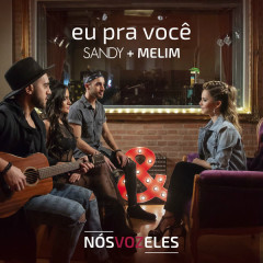 Eu Pra Você (Single) - Sandy, Melim