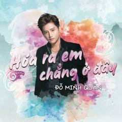 Hóa Ra Em Chẳng Ở Đây (Single) - Đỗ Minh Quân