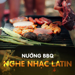 Nướng BBQ Nghe Nhạc Latin - Various Artists