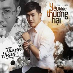 Yêu Khác Thương Hại (Single) - Thanh Hưng