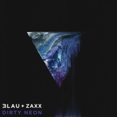 Dirty Neon (Single) - 3LAU, Zaxx