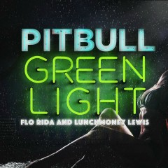 Greenlight - Pitbull,Flo Rida,LunchMoney Lewis