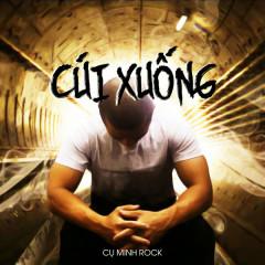 Cúi Xuống (Single) - Cụ Minh Rock