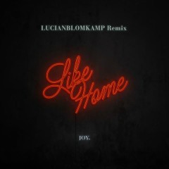 Like Home (LUCIANBLOMKAMP Remix) - JOY.