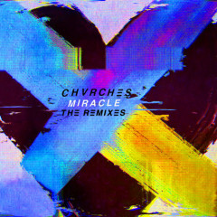 Miracle (The Remixes) - CHVRCHES