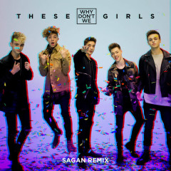 These Girls (Sagan Remix) - Why Don't We