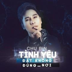 Tình Yêu Đặt Không Đúng Nơi (Single) - Chu Bin