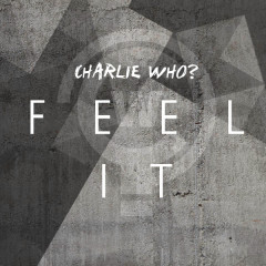 Feel It - Charlie Who?