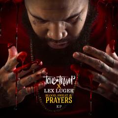 Blood, Sweat, & Prayers (EP) - Tone Trump, Lex Luger