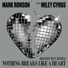 Nothing Breaks Like a Heart (Boston Bun Remix) - Mark Ronson, Miley Cyrus