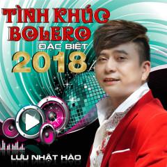 Tình Khúc Bolero Đặc Biệt 2018 - Lưu Nhật Hào