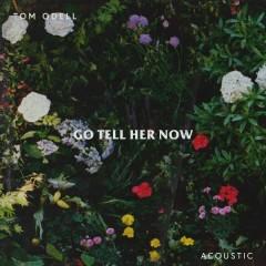 Go Tell Her Now (Acoustic) - Tom Odell