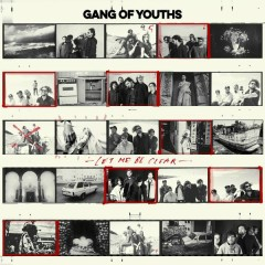 Let Me Be Clear - Gang of Youths