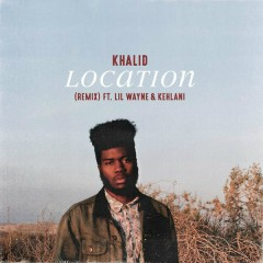 Location (Remix) - Khalid,Lil Wayne,Kehlani