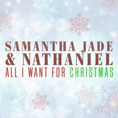 All I Want For Christmas Is You - Samantha Jade,Nathaniel