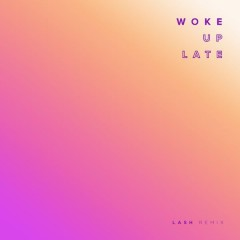 Woke Up Late (Lash Remix)