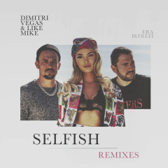 Selfish (The Remixes) - Dimitri Vegas & Like Mike, Era Istrefi
