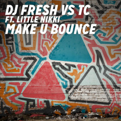Make U Bounce (DJ Fresh vs TC) (Radio Edit)