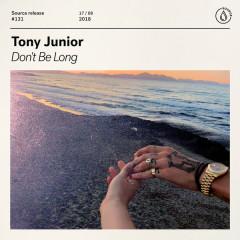 Don't Be Long (Single) - Tony Junior