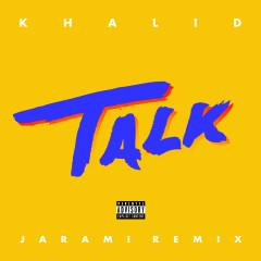 Talk (Jarami Remix) - Khalid