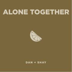 Alone Together (Single) - Dan + Shay