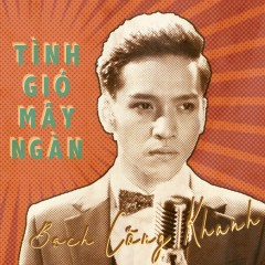 Tình Gió Mây Ngàn (Single) - Bạch Công Khanh