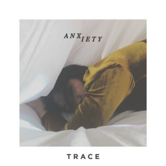 Anxiety (Single) - Trace