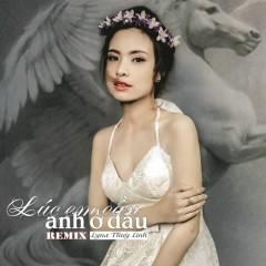 Lúc Em Cần Anh Ở Đâu (Remix) - Lyna Thùy Linh