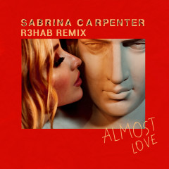 Almost Love - Sabrina Carpenter,R3HAB