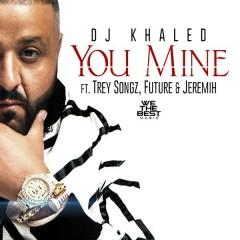 You Mine - DJ Khaled,Trey Songz,Jeremih,Future