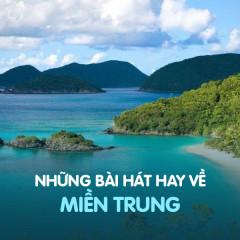 Những Bài Hát Hay Về Miền Trung - Various Artists