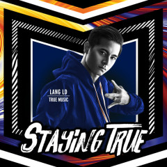 Staying True (Single) - Lăng LD