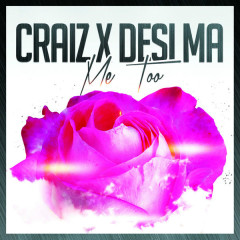 Me Too (Single) - Desi Ma, Craiz