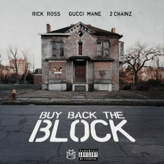 Buy Back the Block - Rick Ross,2 Chainz,Gucci Mane