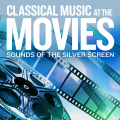 Sounds Of The Silver Screen: Classical Music At The Movies - Various Artists