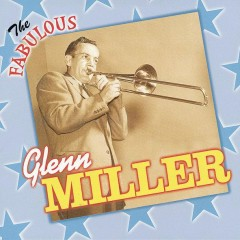 The Fabulous Glenn Miller and His Orchestra - Glenn Miller