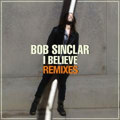 I Believe (Remixes) - Bob Sinclar