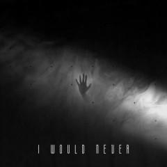 I Would Never (Single) - Estherlivia