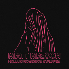 Hallucinogenics (Stripped) - Matt Maeson